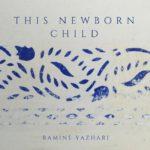 This Newborn Child by Ramine Yazhari - Produced and mixed by Jon Rezin